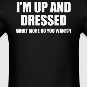 I'M UP AND DRESSED - Men's T-Shirt