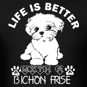 Life Is Better With Bichon Frise Shirt - Men's T-Shirt