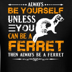 Always Be A Ferret Shirt - Men's T-Shirt