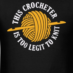 This Crocheter Is Too Legit To Knit T Shirt - Men's T-Shirt