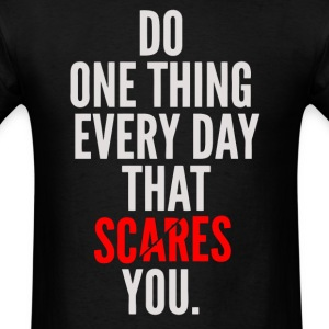 Do one thing every day that scares you - Men's T-Shirt