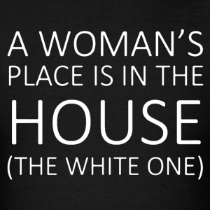Woman Place Is In The House Shirt - Men's T-Shirt