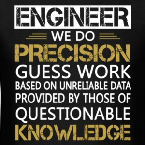 Engineer We Do Precision Guess Work T Shirt - Men's T-Shirt