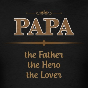 PAPA The Father The Hero The Lover T Shirts - Men's T-Shirt