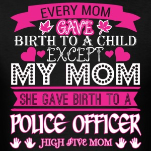 Every Mom Gave Birth To Child Police Officer - Men's T-Shirt