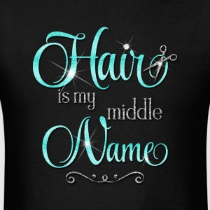 Hair is my middle Name - Men's T-Shirt