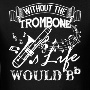 Life Without Trombone Shirt - Men's T-Shirt