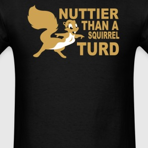 Nuttier Than A Squirrel Turd - Men's T-Shirt
