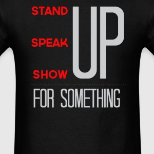 Stand up speak show for something - Men's T-Shirt