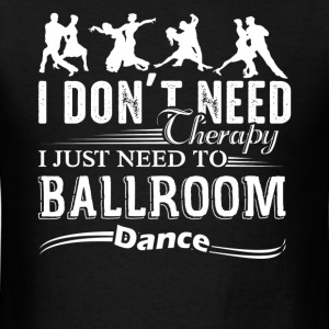 Ballroom Dance Therapy Shirts - Men's T-Shirt