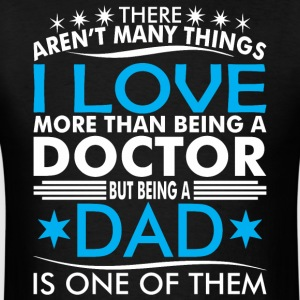 There Arent Many Things Love Being Doctor Dad - Men's T-Shirt