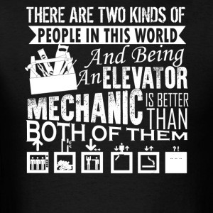 Being An Elevator Mechanic Shirt - Men's T-Shirt
