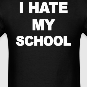 I Hate My School - Men's T-Shirt
