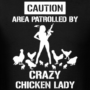 Caution Area Patrolled By Crazy Chicken Lady Shirt - Men's T-Shirt