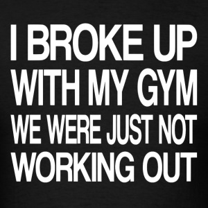I Broke Up With My Gym - Men's T-Shirt