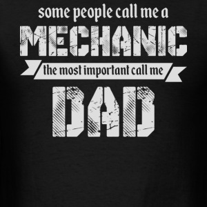 Some People Call Me Mechanic Dad T Shirt - Men's T-Shirt