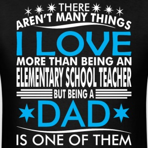 There Arent Many Things Love Being Elementary Dad - Men's T-Shirt