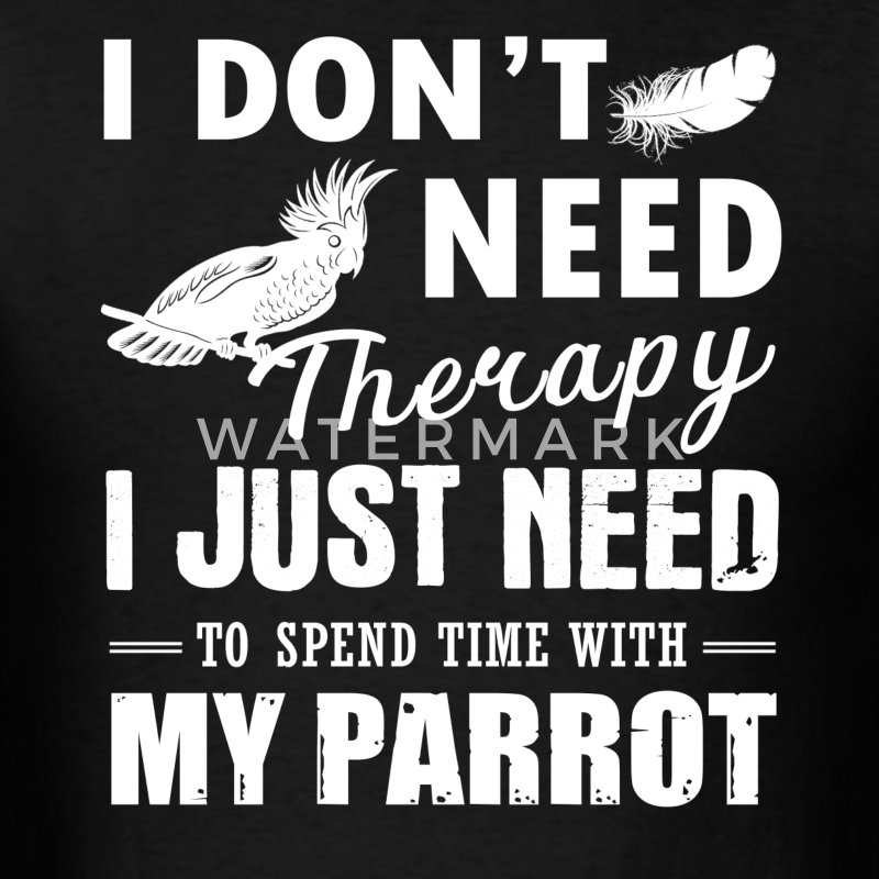 Parrot Therapy Shirt - Men's T-Shirt