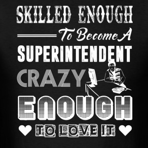 Skilled Enough To Become Superintendent Shirt - Men's T-Shirt