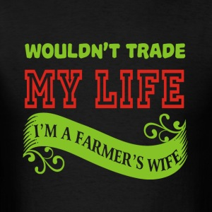 Wouldn't Trade My Life I'm A Farmer's Wife T Shirt - Men's T-Shirt