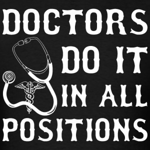 Doctors Do It In All Positions - Men's T-Shirt