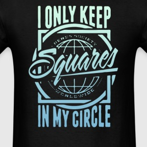 Only keep squars in my circle - Men's T-Shirt