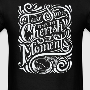 Take some time to cherish the moments - Men's T-Shirt