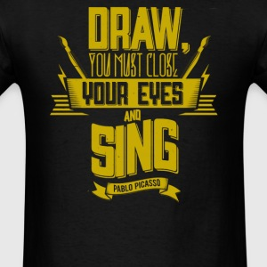 Draw you must close your eyes and sing - Men's T-Shirt