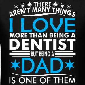 There Arent Many Things Love Being Dentist Dad - Men's T-Shirt