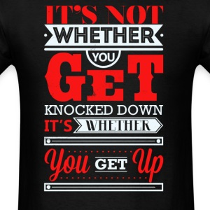 It's not whetner you get knocked down - Men's T-Shirt