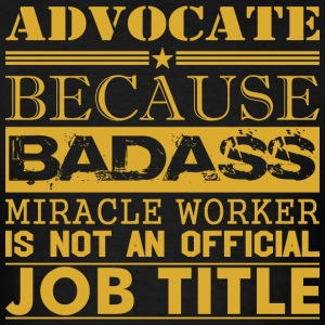 Advocate Because Miracle Worker Not Job Title - Men's T-Shirt