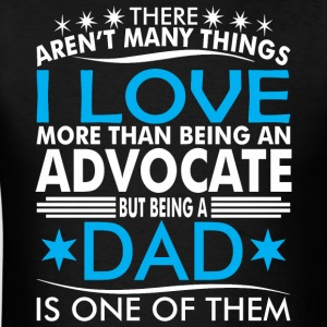 There Arent Many Things Love Being Advocate Dad - Men's T-Shirt