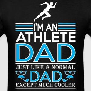 Im An Athlete Dad Like Normal Dad Except Cooler - Men's T-Shirt