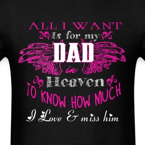 All I Want Is For My Dad In Heaven T Shirt - Men's T-Shirt