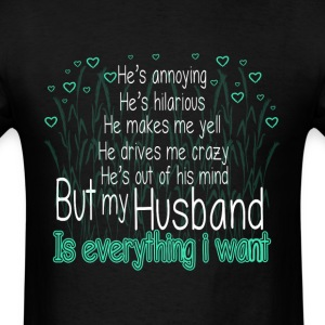 My Husband Is Everything I Want T Shirt - Men's T-Shirt