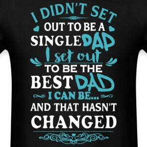 I Didn't Set Out To Be A Single Dad T Shirt - Men's T-Shirt