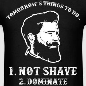 Things To Do...Not Shave...Dominate...Beardshirt - Men's T-Shirt