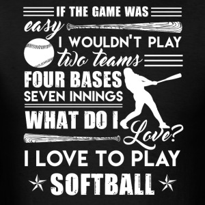 I Love To Play Softball Shirt - Men's T-Shirt