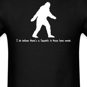 I Do In These Woods - Men's T-Shirt