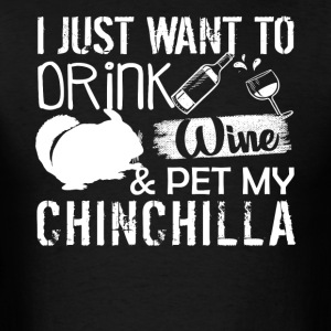 Drink Wine And Pet My Chinchilla Shirts - Men's T-Shirt