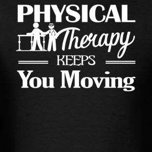 Physical Therapy Keeps You Moving Shirt - Men's T-Shirt