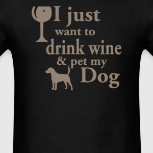 just want to drink wine and pet my dog - Men's T-Shirt