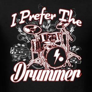 I PREFER THE DRUMMER SHIRT - Men's T-Shirt