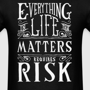 Everything in life theh matters requires risk - Men's T-Shirt