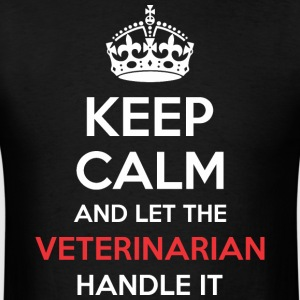 Keep Calm And Let Veterinarian Handle It - Men's T-Shirt