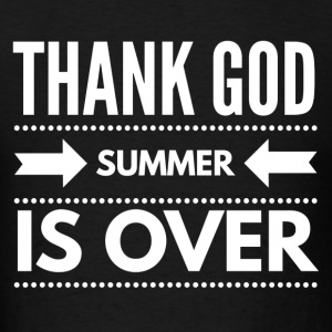 THANK GOD SUMMER IS OVER - Men's T-Shirt