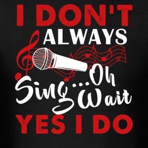 Always Sing Shirt - Men's T-Shirt