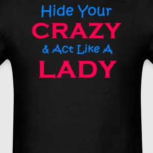 Hide Your Crazy & Act Like A Lady - Men's T-Shirt