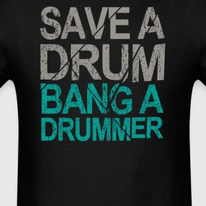 Save a Drum Bang a Drummer - Men's T-Shirt