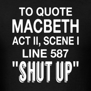 To Quote Macbeth - Men's T-Shirt